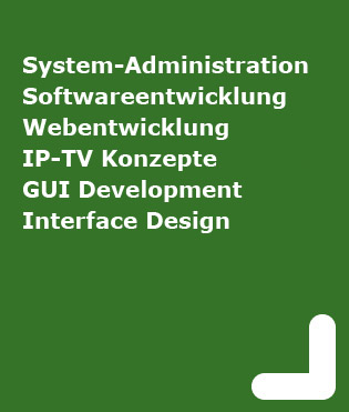 System Integration, Softwareentwicklung, Webentwicklung, IP-TV Konzepte, GUI Development, Interface Design